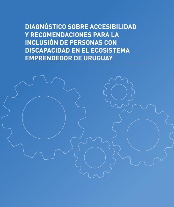 Portada del informe Diagnóstico sobre accesibilidad y recomendaciones para la inclusión de personas con discapacidad en el ecosistema emprendedor de Uruguay